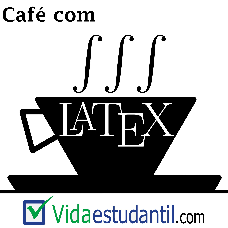 Café com LaTeX - Vida Estudantil